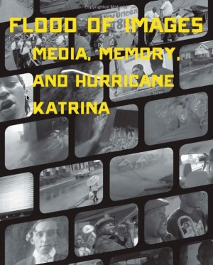 Flood of Images: Media, Memory, and Hurricane Katrina